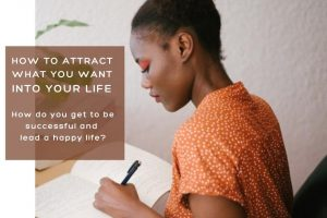 How to attract what you want in your life