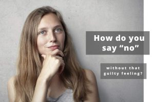How do you say no, without that guilty feeling?